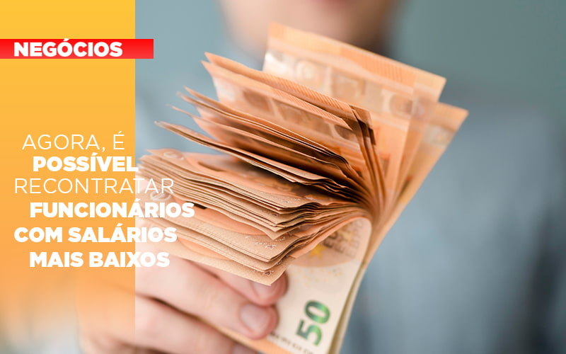 Agora E Possivel Recontratar Funcionarios Com Salarios Mais Baixos - Contabilidade em São Paulo | ECONSA Contabilidade e Gestão Empresarial