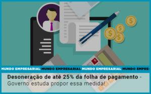 Desoneracao De Ate 25 Da Folha De Pagamento Governo Estuda Propor Essa Medida - Contabilidade em São Paulo | ECONSA Contabilidade e Gestão Empresarial