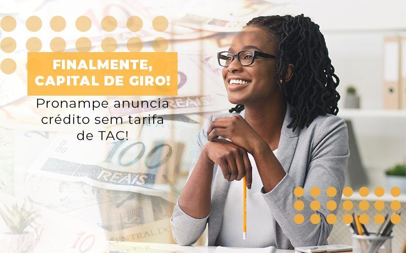 Finalmente Capital De Giro Pronampe Anuncia Credito Sem Tarifa De Tac - Contabilidade em São Paulo | ECONSA Contabilidade e Gestão Empresarial