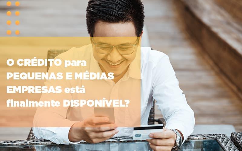 O Credito Para Pequenas E Medias Empresas Esta Finalmente Disponivel - Contabilidade em São Paulo   ECONSA Contabilidade e Gestão Empresarial