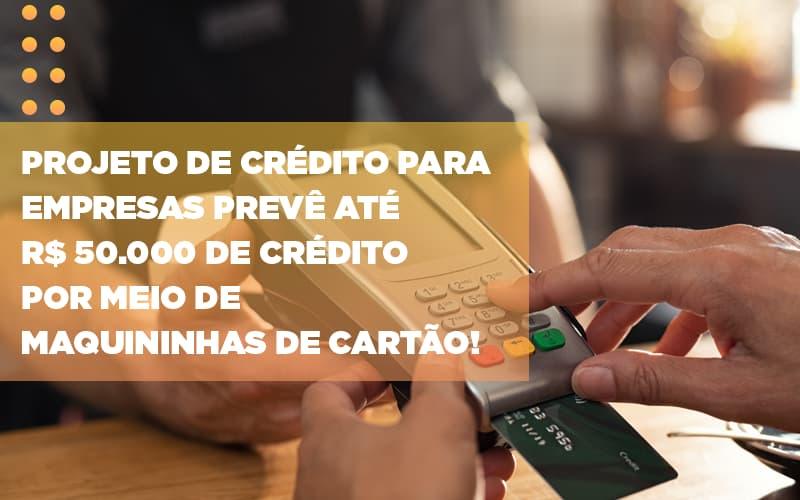 Projeto De Credito Para Empresas Preve Ate R 50 000 De Credito Por Meio De Maquininhas De Carta - Contabilidade em São Paulo | ECONSA Contabilidade e Gestão Empresarial