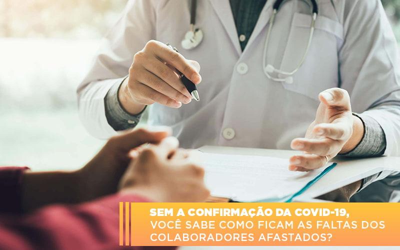 Sem A Confirmacao De Covid 19 Voce Sabe Como Ficam As Faltas Dos Colaboradores Afastados - Contabilidade em São Paulo | ECONSA Contabilidade e Gestão Empresarial
