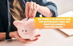 Um Modelo De Negocio Que Tem Entregado Cada Vez Mais Facilidade E Rentabilidade - Contabilidade em São Paulo | ECONSA Contabilidade e Gestão Empresarial