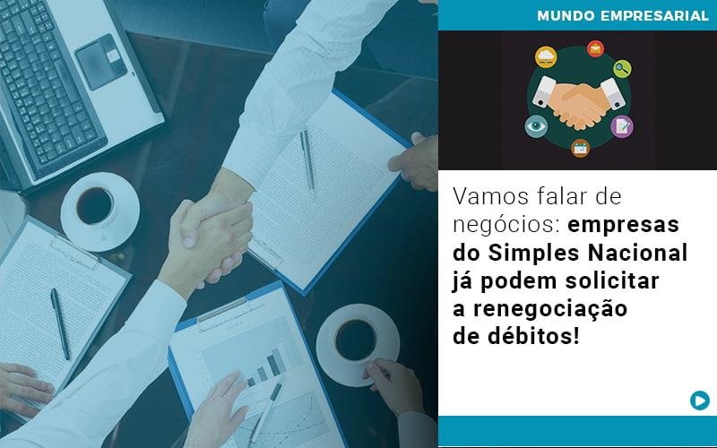 Vamos Falar De Negocios Empresas Do Simples Nacional Ja Podem Solicitar A Renegociacao De Debitos - Contabilidade em São Paulo | ECONSA Contabilidade e Gestão Empresarial