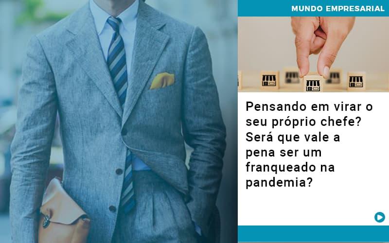 Pensando Em Virar O Seu Proprio Chefe Sera Que Vale A Pena Ser Um Franqueado Na Pandemia - Contabilidade em São Paulo | ECONSA Contabilidade e Gestão Empresarial