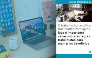 O Trabalho Home Office Traz Muitas Vantagens Mas E Importante Saber Sobre As Regras Trabalhistas Para Manter Os Beneficios - Contabilidade em São Paulo | ECONSA Contabilidade e Gestão Empresarial