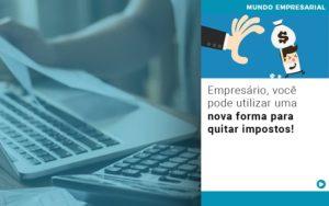 Empresario Voce Pode Utilizar Uma Nova Forma Para Quitar Impostos - Contabilidade em São Paulo | ECONSA Contabilidade e Gestão Empresarial