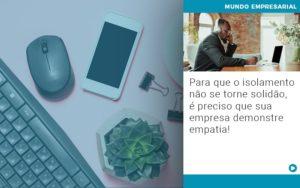 Para Que O Isolamento Nao Se Torne Solidao E Preciso Que Sua Empresa Demonstre Empatia - Contabilidade em São Paulo | ECONSA Contabilidade e Gestão Empresarial