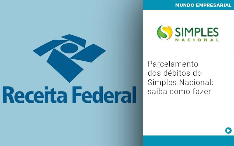 Parcelamento Dos Debitos Do Simples Nacional Saiba Como Fazer - Contabilidade em São Paulo   ECONSA Contabilidade e Gestão Empresarial