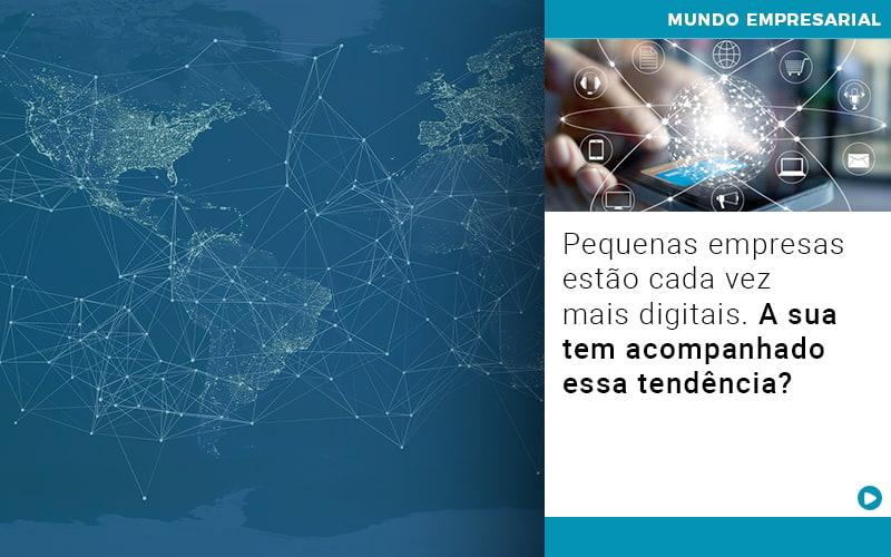 Pequenas Empresas Estao Cada Vez Mais Digitais A Sua Tem Acompanhado Essa Tendencia - Contabilidade em São Paulo   ECONSA Contabilidade e Gestão Empresarial