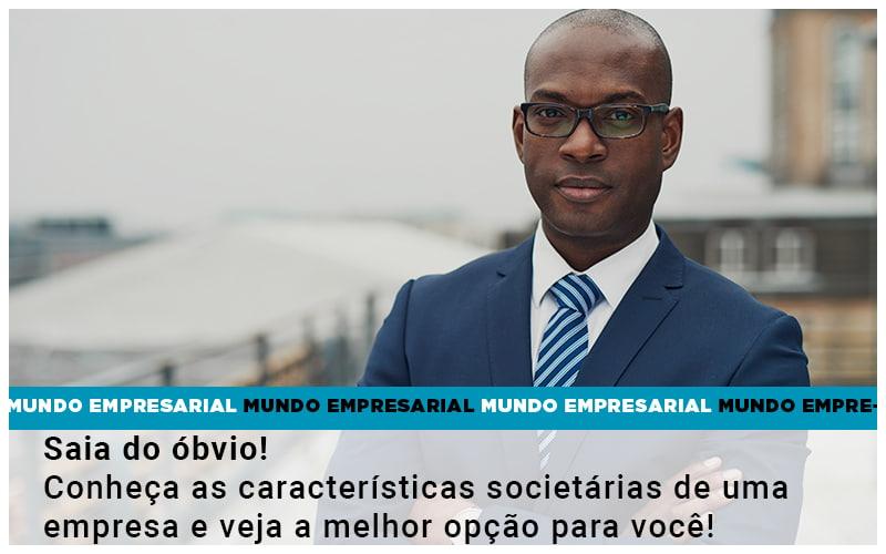 Saia Do Obvio Conheca As Caracteristiscas Societarias De Uma Empresa E Veja A Melhor Opcao Para Voce - Contabilidade em São Paulo | ECONSA Contabilidade e Gestão Empresarial