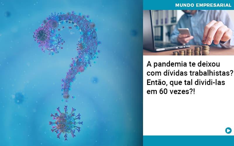 A Pandemia Te Deixou Com Dividas Trabalhistas Entao Que Tal Dividi Las Em 60 Vezes - Contabilidade em São Paulo | ECONSA Contabilidade e Gestão Empresarial