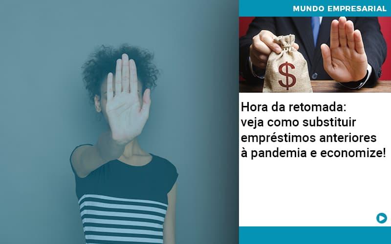 Hora Da Retomada Veja Como Substituir Emprestimos Anteriores A Pandemia E Economize - Contabilidade em São Paulo   ECONSA Contabilidade e Gestão Empresarial