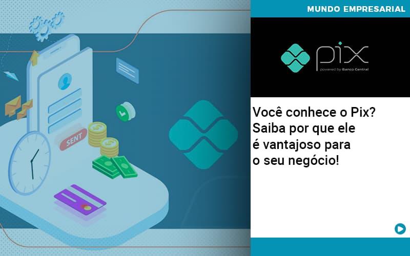 Voce Conhece O Pix Saiba Por Que Ele E Vantajoso Para O Seu Negocio - Contabilidade em São Paulo | ECONSA Contabilidade e Gestão Empresarial