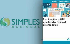 Escrituracao Contabil Pelo Simples Nacional Entenda Sobre - Contabilidade em São Paulo | ECONSA Contabilidade e Gestão Empresarial