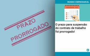 O Prazo Para Suspensao Do Contrato De Trabalho Foi Prorrogado - Contabilidade em São Paulo | ECONSA Contabilidade e Gestão Empresarial