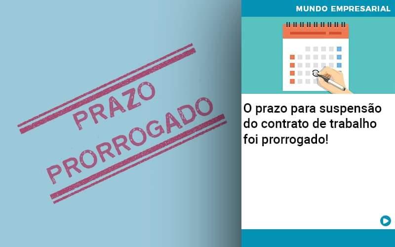 O Prazo Para Suspensao Do Contrato De Trabalho Foi Prorrogado - Contabilidade em São Paulo   ECONSA Contabilidade e Gestão Empresarial