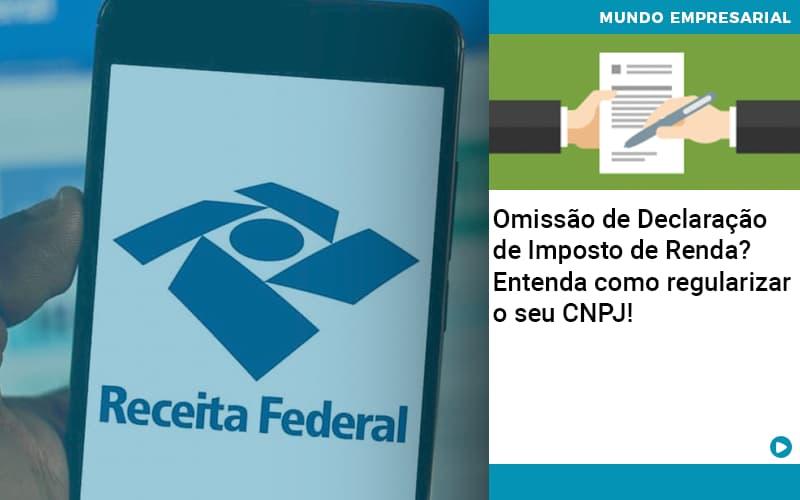 Omissao De Declaracao De Imposto De Renda Entenda Como Regularizar O Seu Cnpj - Contabilidade em São Paulo   ECONSA Contabilidade e Gestão Empresarial