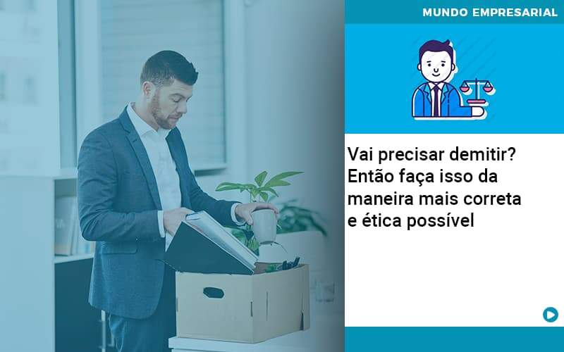 Vai Precisar Demitir Entao Faca Isso Da Maneira Mais Correta E Etica Possivel - Contabilidade em São Paulo   ECONSA Contabilidade e Gestão Empresarial